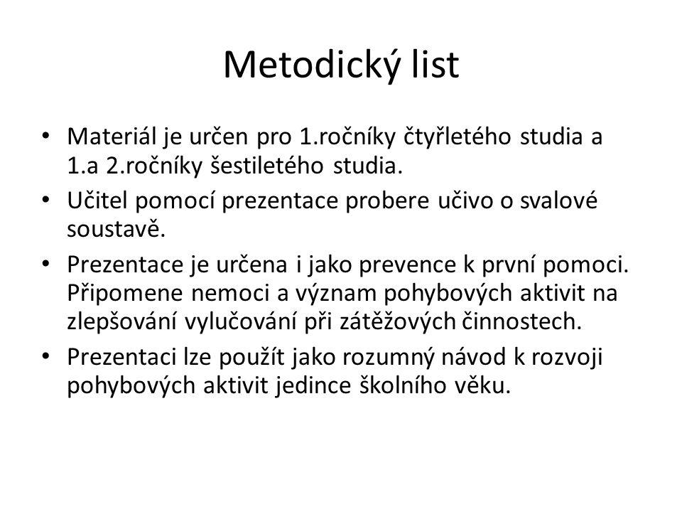 Metodický list Materiál je určen pro 1.ročníky čtyřletého studia a 1.a 2.ročníky šestiletého studia. Učitel pomocí prezentace probere učivo o svalové