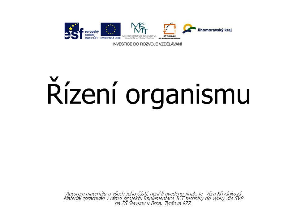 Řízení organismu Autorem materiálu a všech jeho částí, není-li uvedeno jinak, je Věra Křivánková Materiál zpracován v rámci projektu Implementace ICT techniky do výuky dle ŠVP na ZŠ Slavkov u Brna, Tyršova 977.