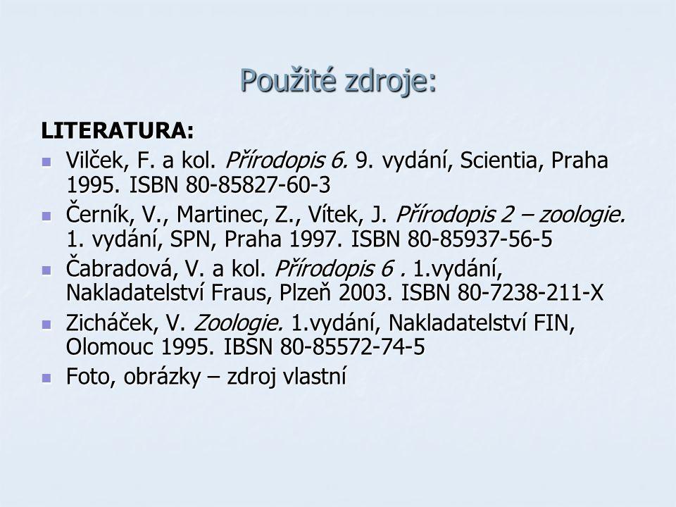Použité zdroje: LITERATURA: Vilček, F. a kol. Přírodopis 6. 9. vydání, Scientia, Praha 1995. ISBN 80-85827-60-3 Vilček, F. a kol. Přírodopis 6. 9. vyd