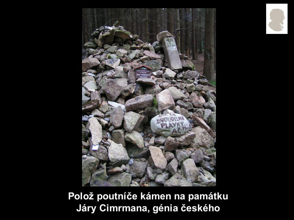 Polož poutníče kámen na památku Járy Cimrmana, génia českého