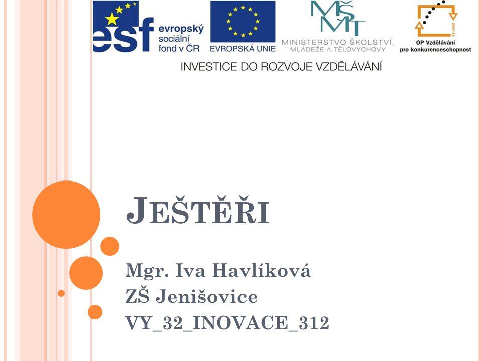 J EŠTĚŘI Mgr. Iva Havlíková ZŠ Jenišovice VY_32_INOVACE_312