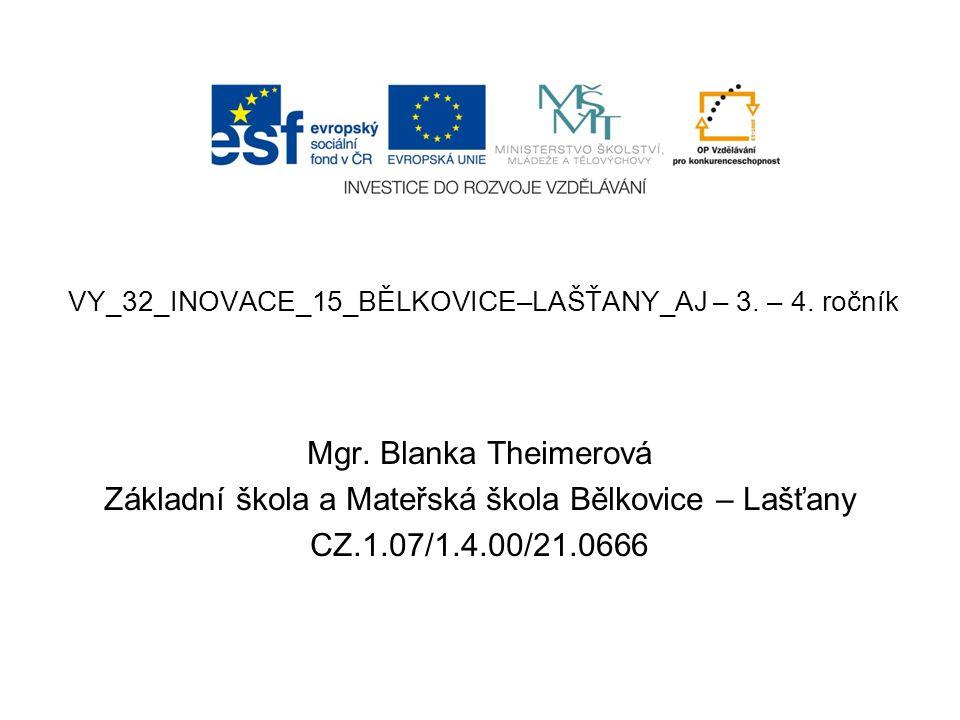 VY_32_INOVACE_15_BĚLKOVICE–LAŠŤANY_AJ – 3. – 4. ročník Mgr.