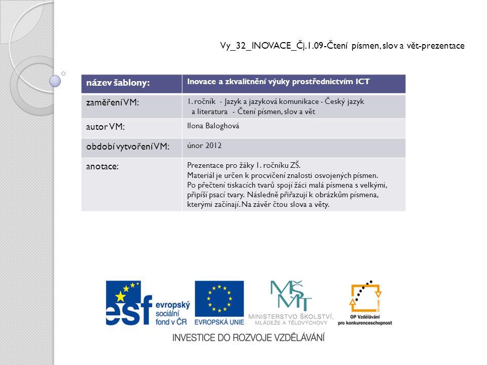Vy_32_INOVACE_Čj.1.09-Čtení písmen, slov a vět-prezentace název šablony: Inovace a zkvalitnění výuky prostřednictvím ICT zaměření VM: 1. ročník - Jazy