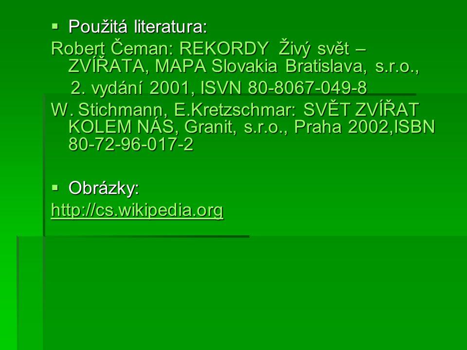  Použitá literatura: Robert Čeman: REKORDY Živý svět – ZVÍŘATA, MAPA Slovakia Bratislava, s.r.o., 2.