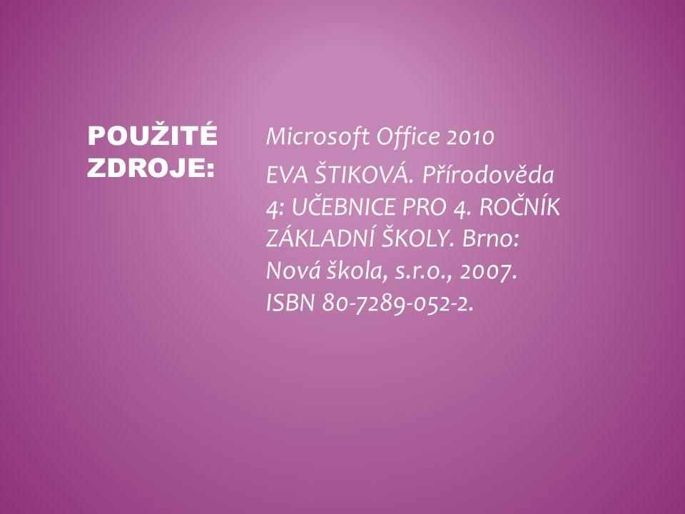 Microsoft Office 2010 EVA ŠTIKOVÁ. Přírodověda 4: UČEBNICE PRO 4. ROČNÍK ZÁKLADNÍ ŠKOLY. Brno: Nová škola, s.r.o., 2007. ISBN 80-7289-052-2. POUŽITÉ Z