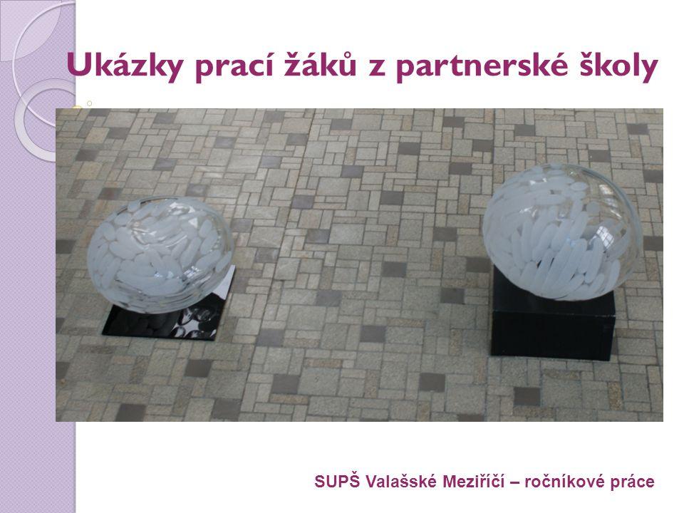 Ukázky prací žáků z partnerské školy SUPŠ Valašské Meziříčí – ročníkové práce