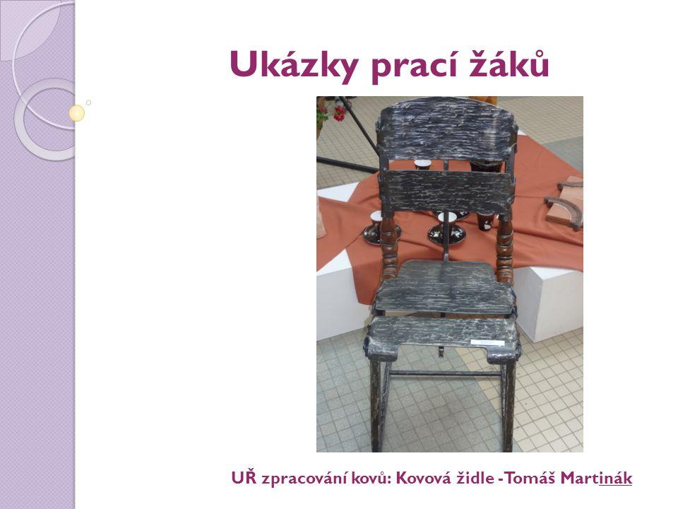 Ukázky prací žáků UŘ zpracování kovů: Kovová židle -Tomáš Martinák