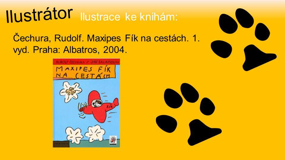 Ilustrátor Čechura, Rudolf. Maxipes Fík na cestách. 1. vyd. Praha: Albatros, 2004. Ilustrace ke knihám: