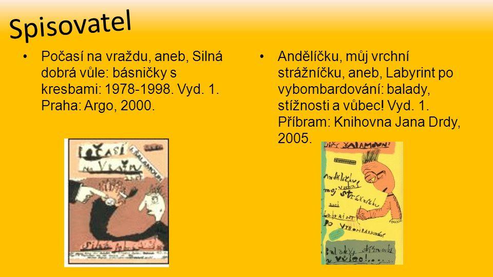 Spisovatel Počasí na vraždu, aneb, Silná dobrá vůle: básničky s kresbami: 1978-1998. Vyd. 1. Praha: Argo, 2000. Andělíčku, můj vrchní strážníčku, aneb