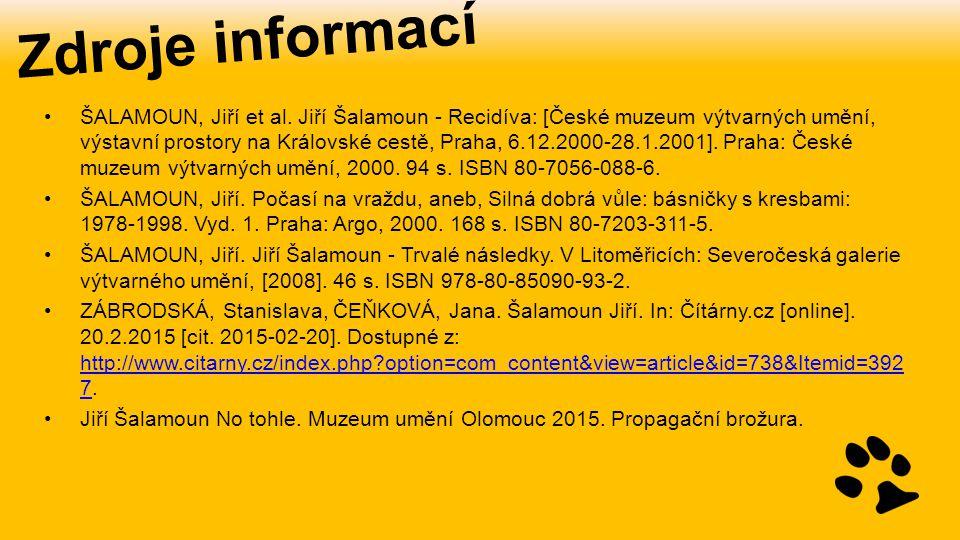 Zdroje informací ŠALAMOUN, Jiří et al. Jiří Šalamoun - Recidíva: [České muzeum výtvarných umění, výstavní prostory na Královské cestě, Praha, 6.12.200