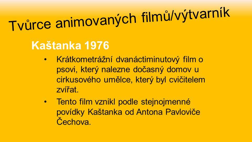 Kaštanka 1976 Krátkometrážní dvanáctiminutový film o psovi, který nalezne dočasný domov u cirkusového umělce, který byl cvičitelem zvířat. Tento film