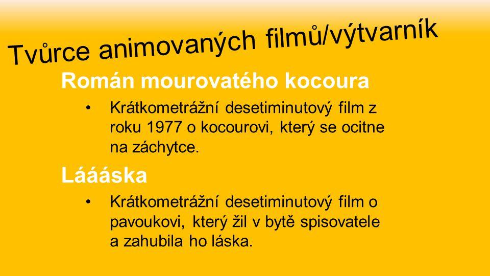 Román mourovatého kocoura Krátkometrážní desetiminutový film z roku 1977 o kocourovi, který se ocitne na záchytce. Láááska Krátkometrážní desetiminuto
