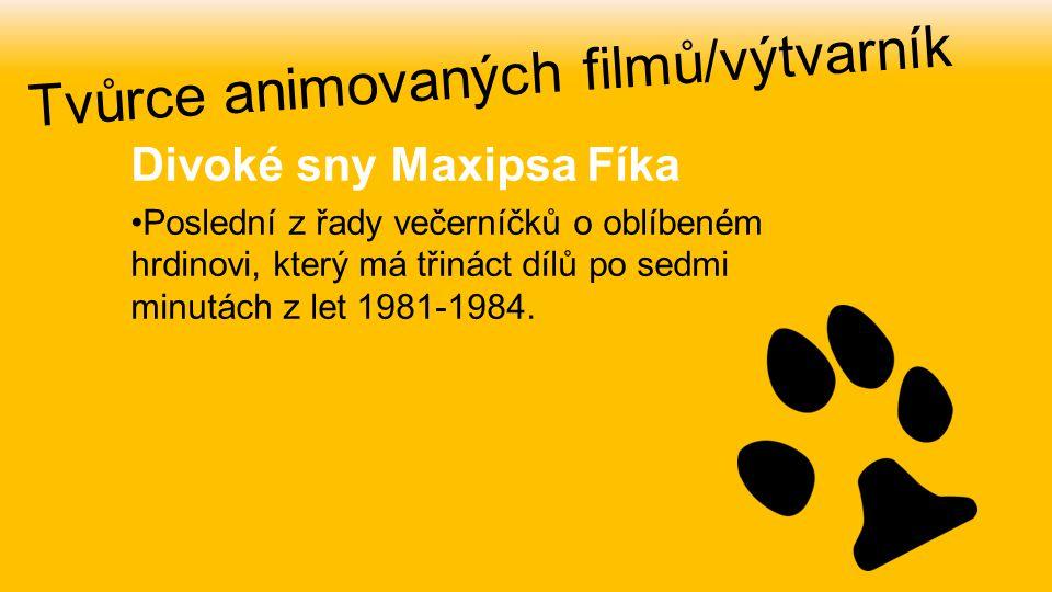 Divoké sny Maxipsa Fíka Poslední z řady večerníčků o oblíbeném hrdinovi, který má třináct dílů po sedmi minutách z let 1981-1984. Tvůrce animovaných f