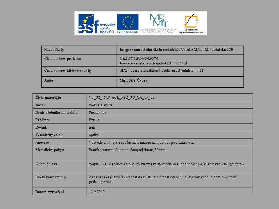 Název školyIntegrovaná střední škola technická, Vysoké Mýto, Mládežnická 380 Číslo a název projektuCZ.1.07/1.5.00/34.0374 Inovace vzdělávacích metod EU - OP VK Číslo a název klíčové aktivity III/2 inovace a zkvalitnění výuky prostřednictvím ICT AutorMgr.