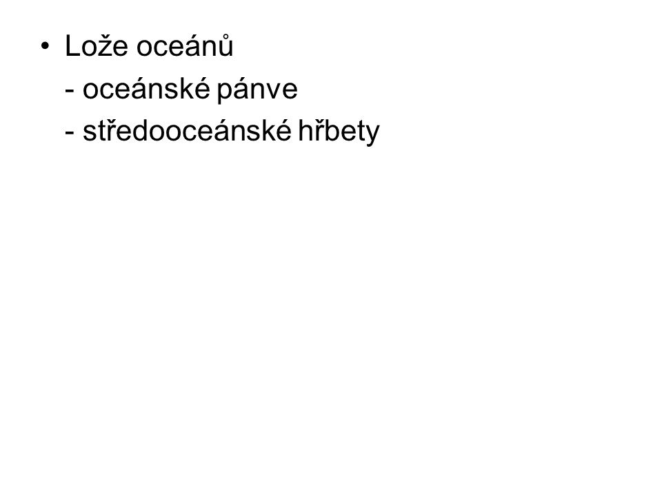 Lože oceánů - oceánské pánve - středooceánské hřbety