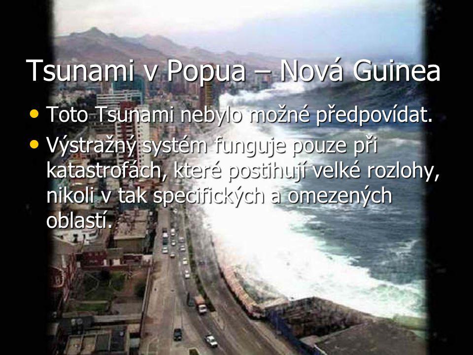 Tsunami v Popua – Nová Guinea Toto Tsunami nebylo možné předpovídat. Toto Tsunami nebylo možné předpovídat. Výstražný systém funguje pouze při katastr