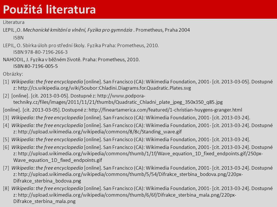 Použitá literatura Literatura LEPIL,O. Mechanické kmitání a vlnění, Fyzika pro gymnázia. Prometheus, Praha 2004 ISBN LEPIL, O. Sbírka úloh pro střední