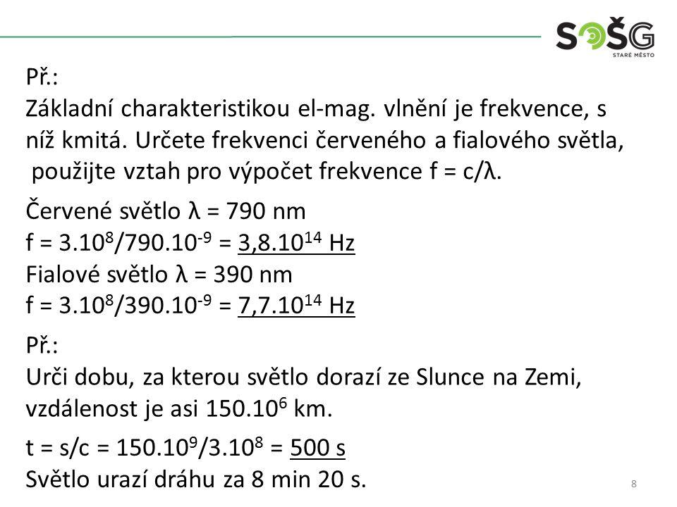 8 Př.: Základní charakteristikou el-mag. vlnění je frekvence, s níž kmitá.