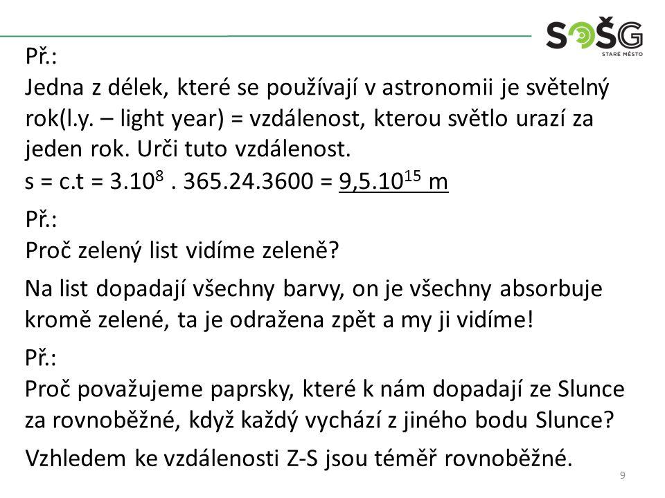 9 Př.: Jedna z délek, které se používají v astronomii je světelný rok(l.y.