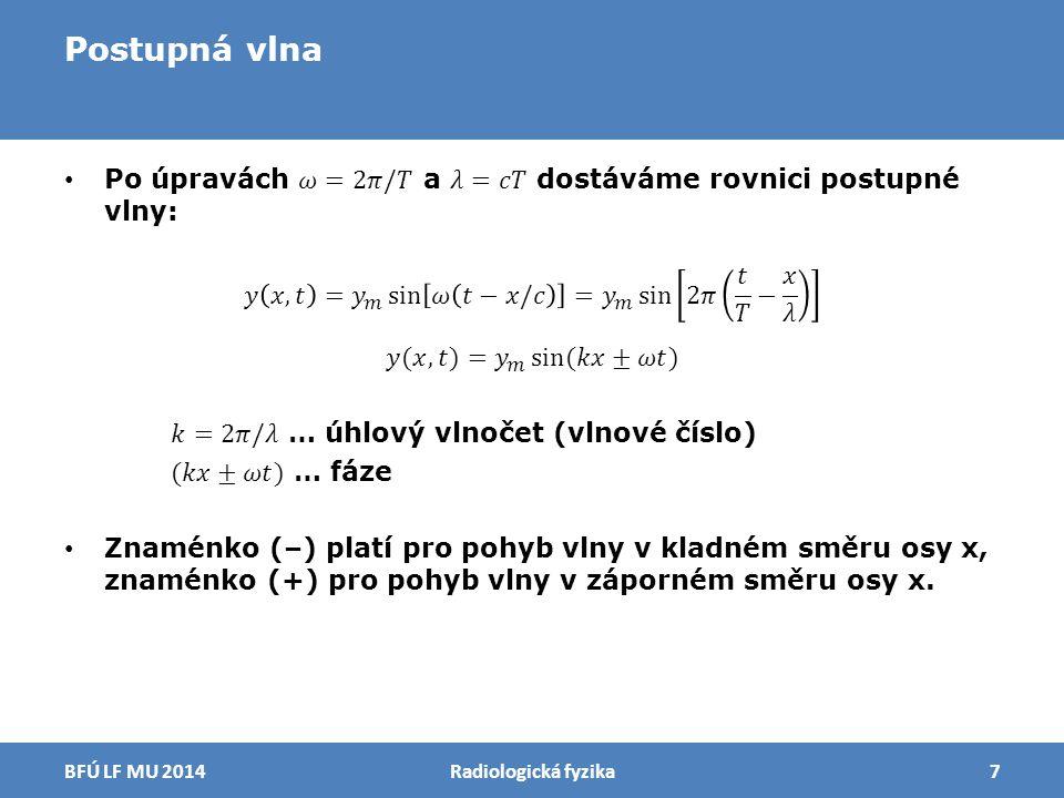 Zvukové vlny Radiologická fyzika28BFÚ LF MU 2014 u(x,t)u(x,t)+∆u(x,t) ∆m ρ, V S ∆m ρ 0, V 0 S xx+∆x p0Sp0Sp0Sp0S p(x+∆x)Sp(x)S