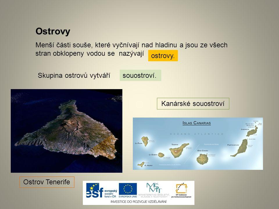 Ostrovy Menší části souše, které vyčnívají nad hladinu a jsou ze všech stran obklopeny vodou se nazývají Skupina ostrovů vytvářísouostroví. ostrovy. O