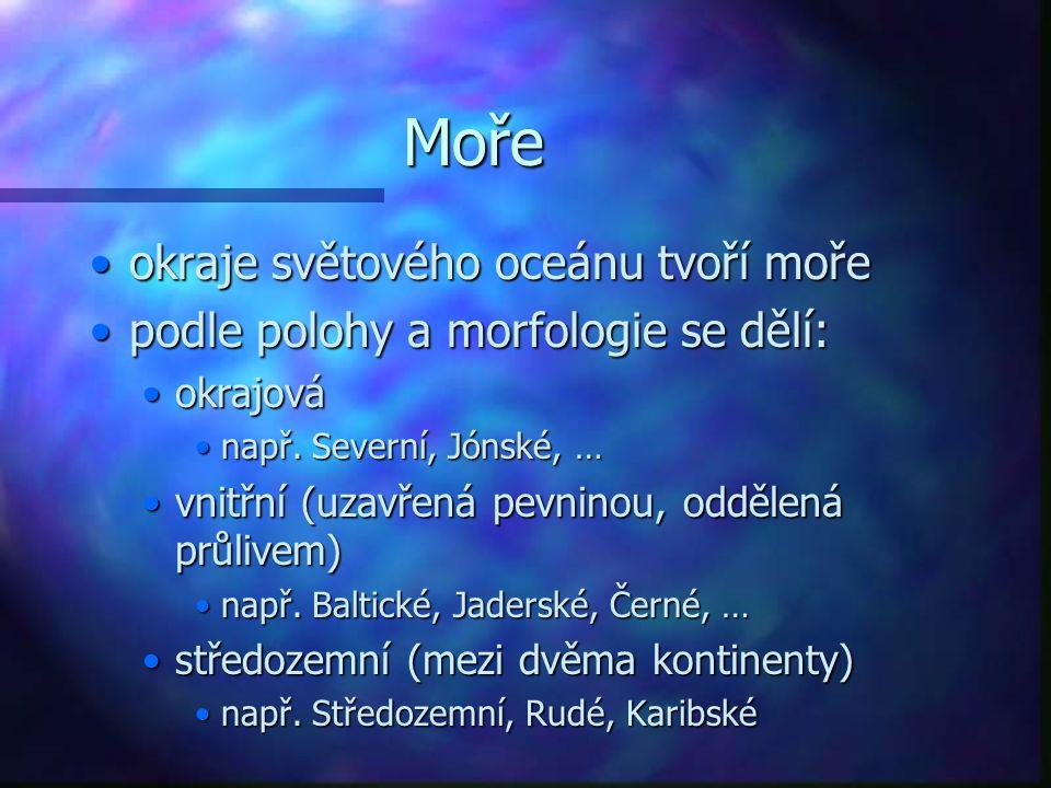Moře okraje světového oceánu tvoří mořeokraje světového oceánu tvoří moře podle polohy a morfologie se dělí:podle polohy a morfologie se dělí: okrajov