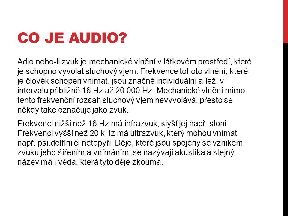 CO JE AUDIO? Adio nebo-li zvuk je mechanické vlnění v látkovém prostředí, které je schopno vyvolat sluchový vjem. Frekvence tohoto vlnění, které je čl