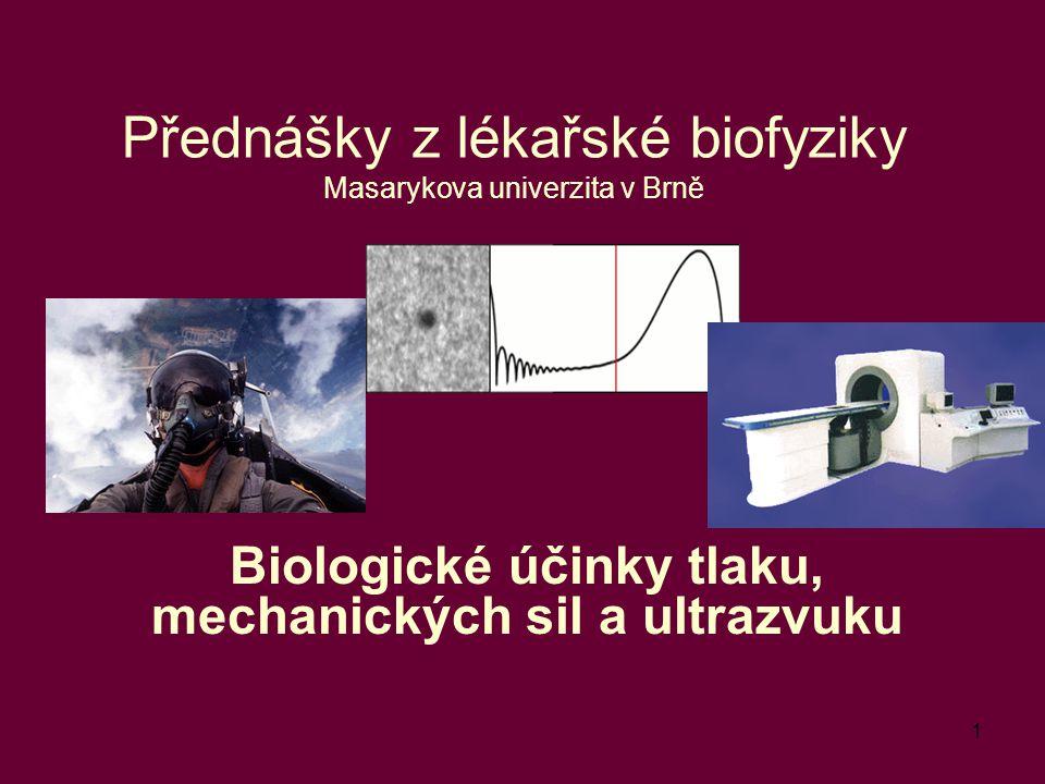 1 Přednášky z lékařské biofyziky Masarykova univerzita v Brně Biologické účinky tlaku, mechanických sil a ultrazvuku