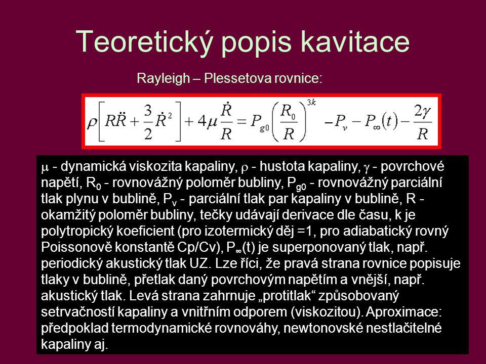 25 Teoretický popis kavitace Rayleigh – Plessetova rovnice:  - dynamická viskozita kapaliny,  - hustota kapaliny,  - povrchové napětí, R 0 - rovno