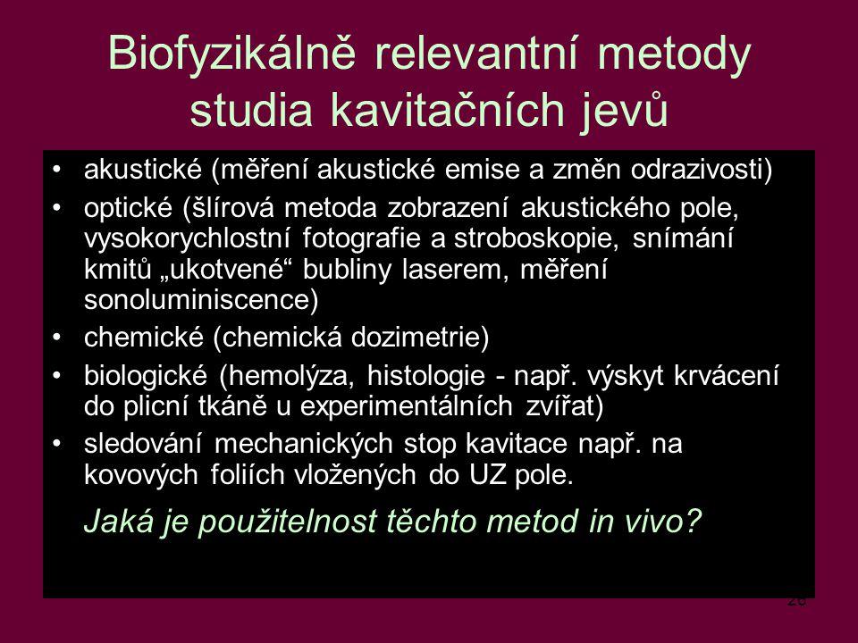 26 Biofyzikálně relevantní metody studia kavitačních jevů akustické (měření akustické emise a změn odrazivosti) optické (šlírová metoda zobrazení akus