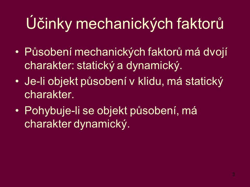 3 Účinky mechanických faktorů Působení mechanických faktorů má dvojí charakter: statický a dynamický. Je-li objekt působení v klidu, má statický chara