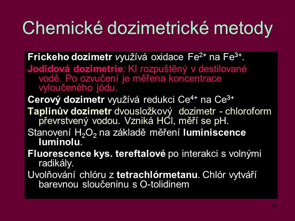 30 Chemické dozimetrické metody Frickeho dozimetr využívá oxidace Fe 2+ na Fe 3+. Jodidová dozimetrie: KI rozpuštěný v destilované vodě. Po ozvučení j
