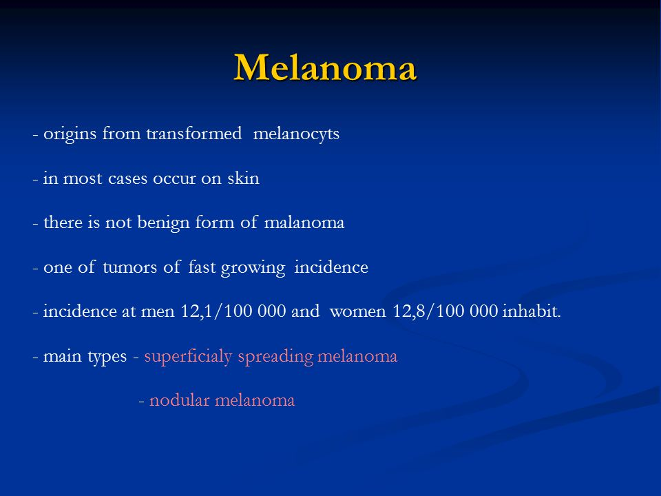 - origins from transformed melanocyts - in most cases occur on skin - there is not benign form of malanoma - one of tumors of fast growing incidence -