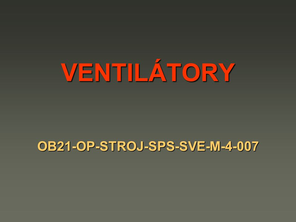 VENTILÁTORY OB21-OP-STROJ-SPS-SVE-M-4-007