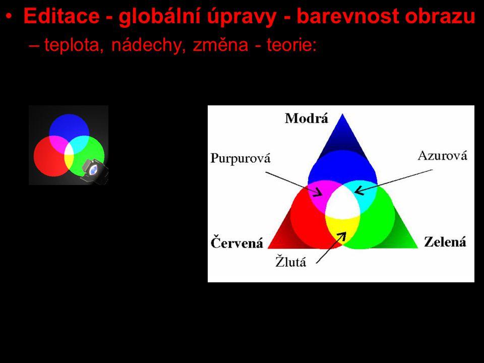 Editace - globální úpravy - barevnost obrazu –teplota, nádechy, změna - teorie: