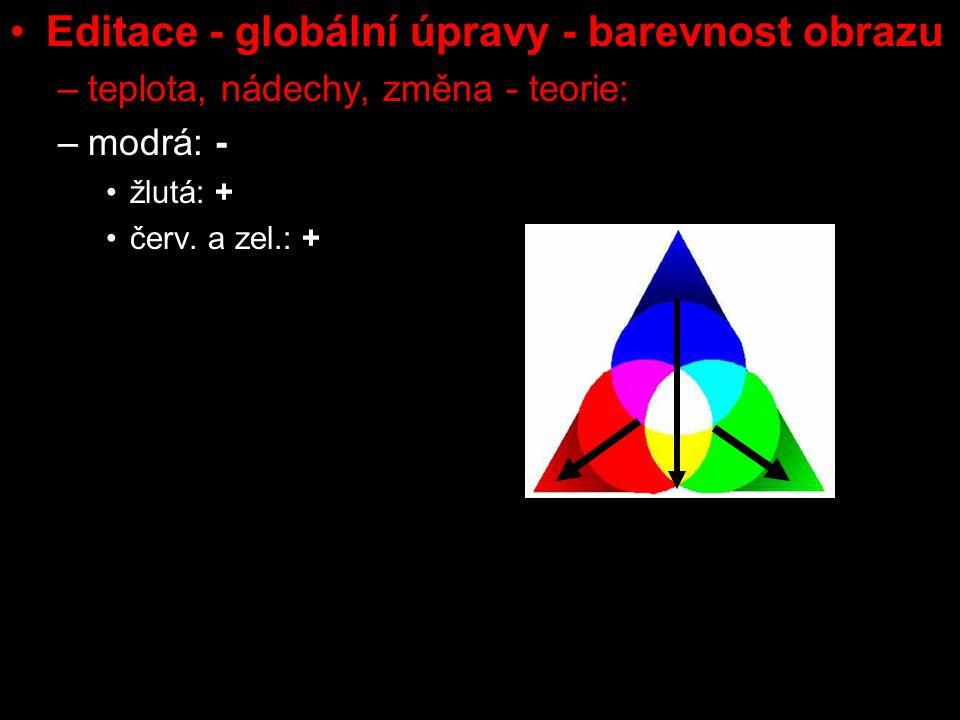 Editace - globální úpravy - barevnost obrazu –teplota, nádechy, změna - teorie: –modrá: - žlutá: + červ. a zel.: +