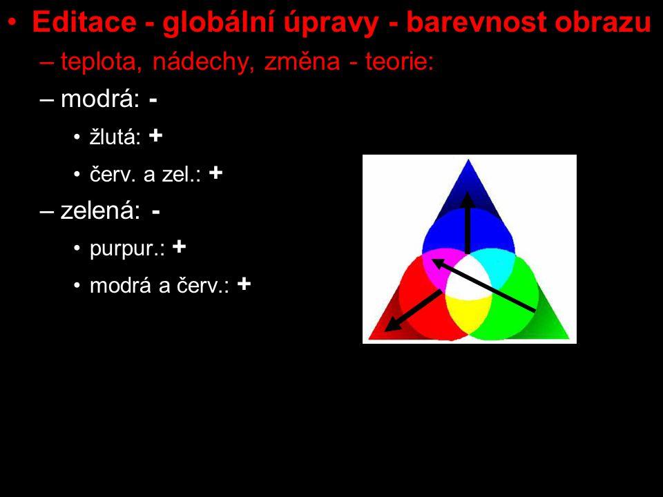 Editace - globální úpravy - barevnost obrazu –teplota, nádechy, změna - teorie: –modrá: - žlutá: + červ. a zel.: + –zelená: - purpur.: + modrá a červ.