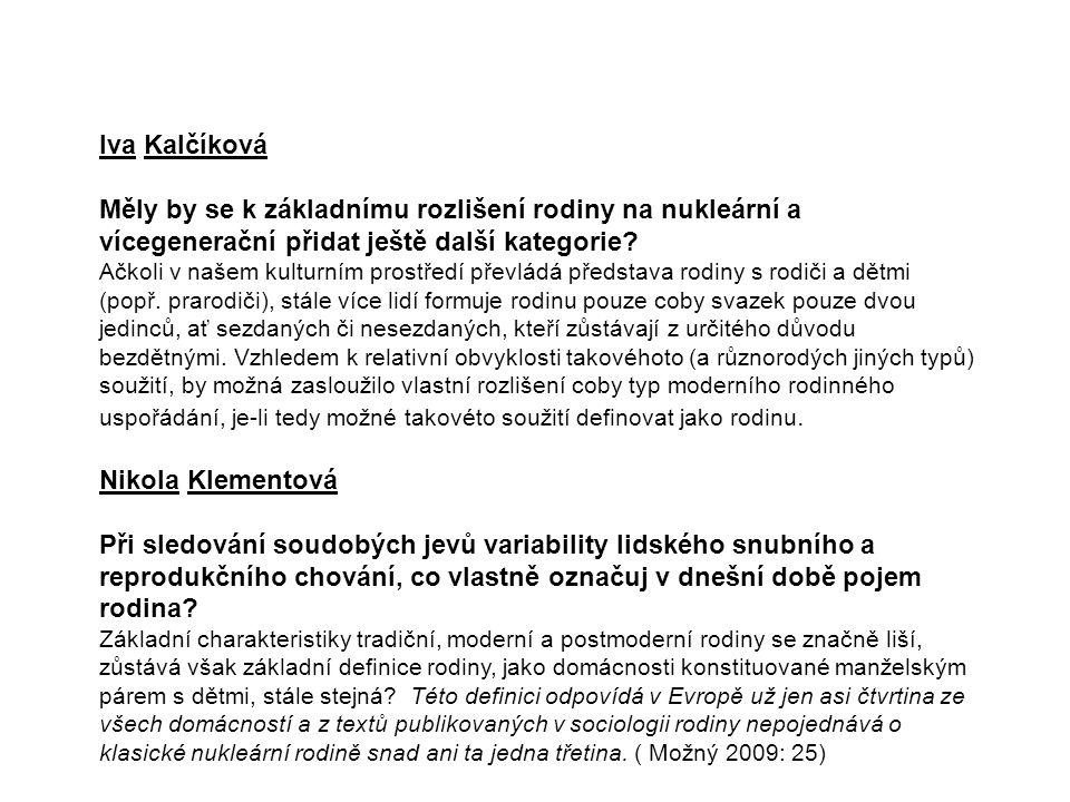 Iva Kalčíková Měly by se k základnímu rozlišení rodiny na nukleární a vícegenerační přidat ještě další kategorie.
