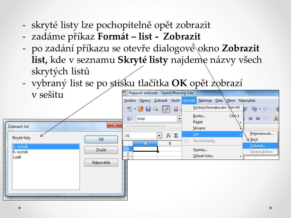-skryté listy lze pochopitelně opět zobrazit -zadáme příkaz Formát – list - Zobrazit -po zadání příkazu se otevře dialogové okno Zobrazit list, kde v