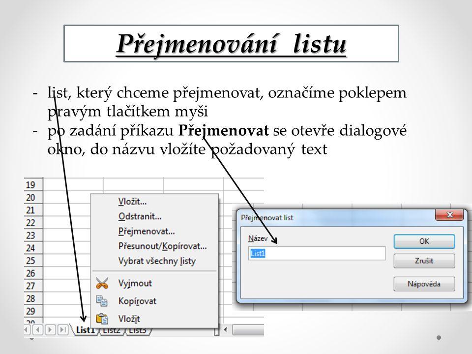 Přejmenování listu -list, který chceme přejmenovat, označíme poklepem pravým tlačítkem myši -po zadání příkazu Přejmenovat se otevře dialogové okno, do názvu vložíte požadovaný text