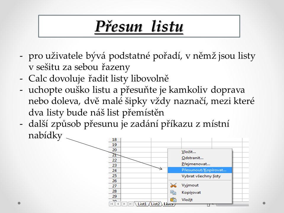 Přesun listu -pro uživatele bývá podstatné pořadí, v němž jsou listy v sešitu za sebou řazeny -Calc dovoluje řadit listy libovolně -uchopte ouško list