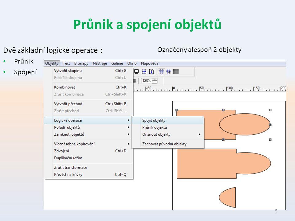 Průnik a spojení objektů Dvě základní logické operace : Průnik Spojení Označeny alespoň 2 objekty 5