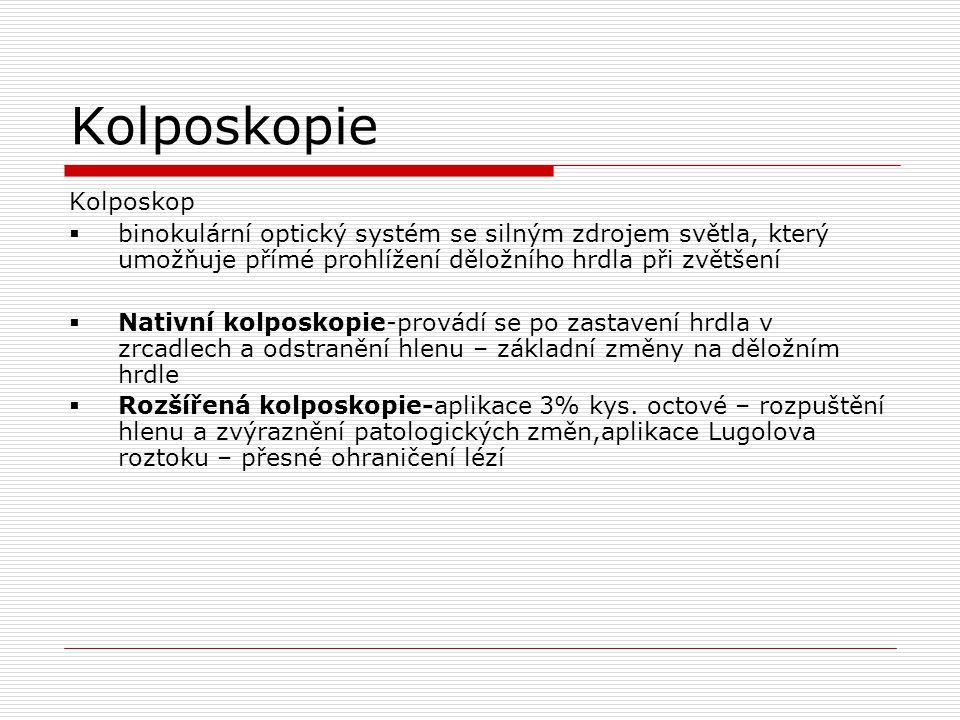 Kolposkopie Kolposkop  binokulární optický systém se silným zdrojem světla, který umožňuje přímé prohlížení děložního hrdla při zvětšení  Nativní ko