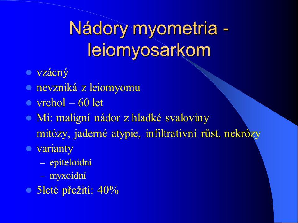 Nádory myometria - leiomyosarkom vzácný nevzniká z leiomyomu vrchol – 60 let Mi: maligní nádor z hladké svaloviny mitózy, jaderné atypie, infiltrativní růst, nekrózy varianty – epiteloidní – myxoidní 5leté přežití: 40%