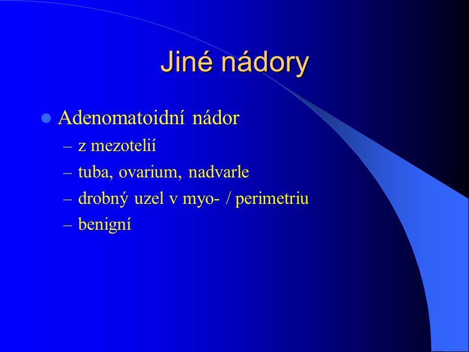 Jiné nádory Adenomatoidní nádor – z mezotelií – tuba, ovarium, nadvarle – drobný uzel v myo- / perimetriu – benigní