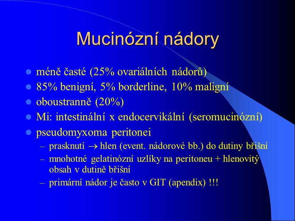 Mucinózní nádory méně časté (25% ovariálních nádorů) 85% benigní, 5% borderline, 10% maligní oboustranně (20%) Mi: intestinální x endocervikální (seromucinózní) pseudomyxoma peritonei – prasknutí  hlen (event.