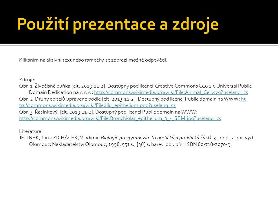 Klikáním na aktivní text nebo rámečky se zobrazí možné odpovědi. Zdroje: Obr. 1 Živočišná buňka [cit. 2013-11-2]. Dostupný pod licencí Creative Common