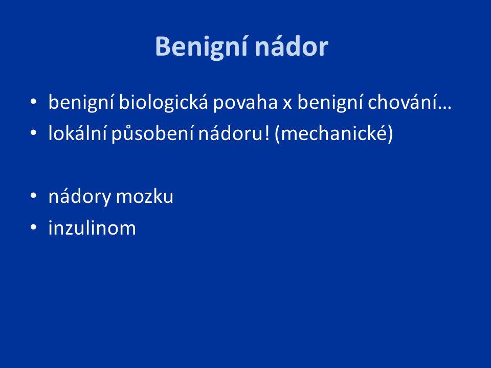 Benigní nádor benigní biologická povaha x benigní chování… lokální působení nádoru! (mechanické) nádory mozku inzulinom