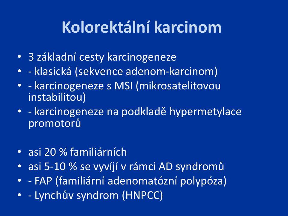 Kolorektální karcinom 3 základní cesty karcinogeneze - klasická (sekvence adenom-karcinom) - karcinogeneze s MSI (mikrosatelitovou instabilitou) - kar