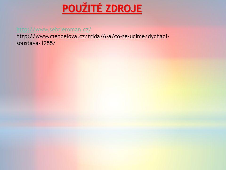 POUŽITÉ ZDROJE http://www.sebrleroman.cz/ http://www.mendelova.cz/trida/6-a/co-se-ucime/dychaci- soustava-1255/
